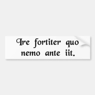 To boldly go where no man has gone before. bumper sticker