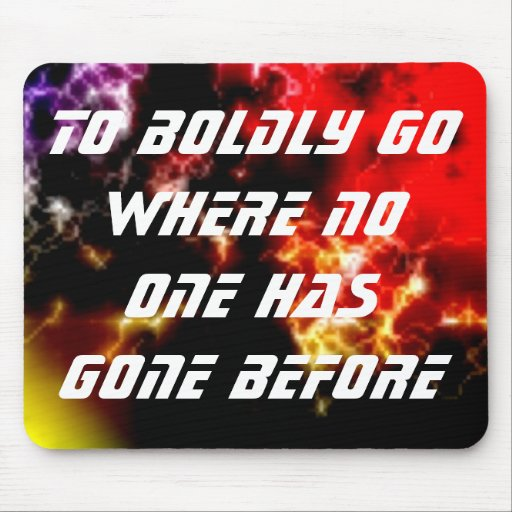 To Boldly Go Where No One Has Gone Before Mouse Pads