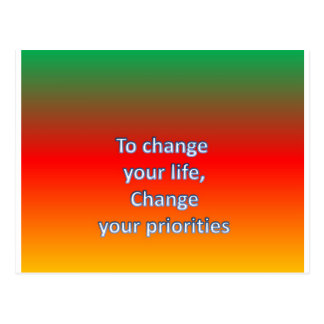 To change  your life,  Change  your priorities Postcard
