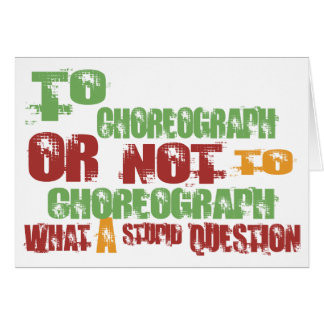 To Choreograph Greeting Card
