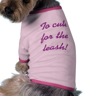 To cute for the leash! Dog shirt