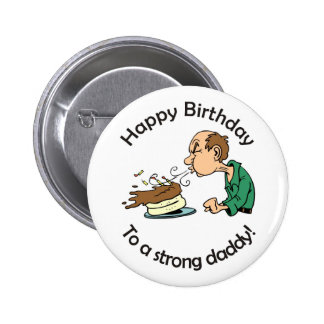 To Dad: Happy birthday to a strong daddy 6 Cm Round Badge