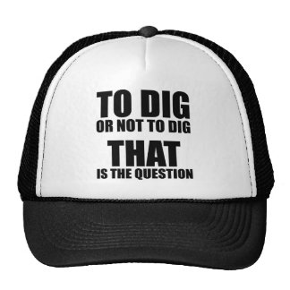 To Dig or Not to Dig, That is the Question Hats