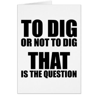 To Dig or Not to Dig, That is the Question Card