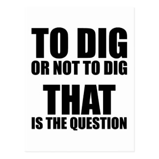 To Dig or Not to Dig, That is the Question Postcard