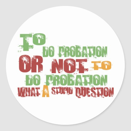 To Do Probation Classic Round Sticker