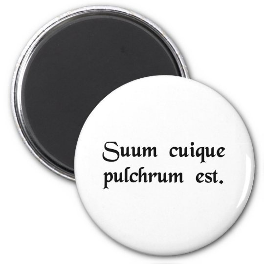 To each his own is beautiful. 6 cm round magnet
