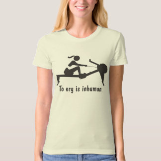 """To erg is inhuman"" rowing shirt"