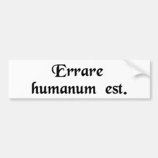 To err is human. bumper sticker