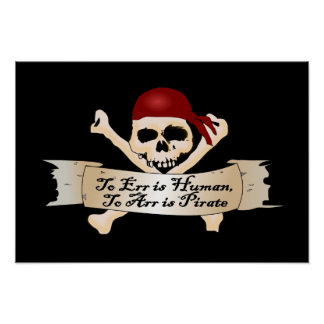 To Err is Human To Arr is Pirate Posters