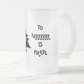 TO ERR IS HUMAN TO ARRR IS PIRATE Frosted Mug