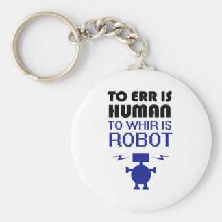 To Err Is Human, To Whir Is Robot Key Ring