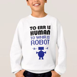 To Err Is Human, To Whir Is Robot Sweatshirt