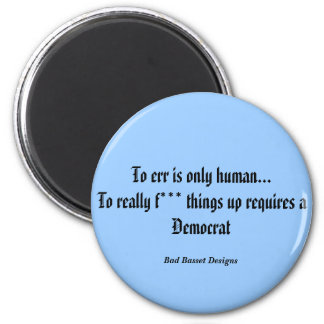 To err is only human...To really f*** things up... 6 Cm Round Magnet