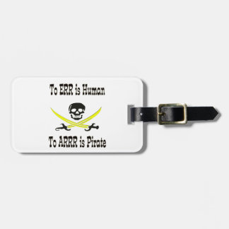 To Errr is Human, To Arrrr is Pirate! Luggage Tag
