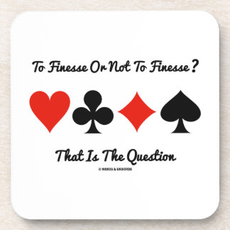 To Finesse Or Not To Finesse? That Is The Question Coasters