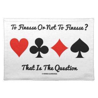To Finesse Or Not To Finesse? That Is The Question Place Mats
