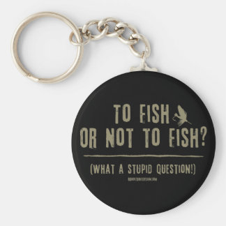 To Fish or Not To Fish? What a Stupid Question! Basic Round Button Key Ring