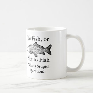To fish or not to fish what a stupid question mug
