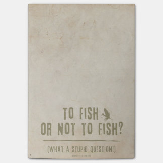To Fish or Not To Fish? What a Stupid Question! Post-it Notes