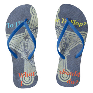 To flip, or to flop/What should I do? Flip Flops