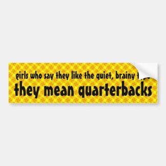 To girls, quiet brainy type means quarterbacks car bumper sticker