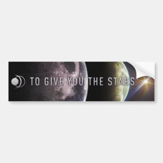 To Give You The Stars Bumper Sticker