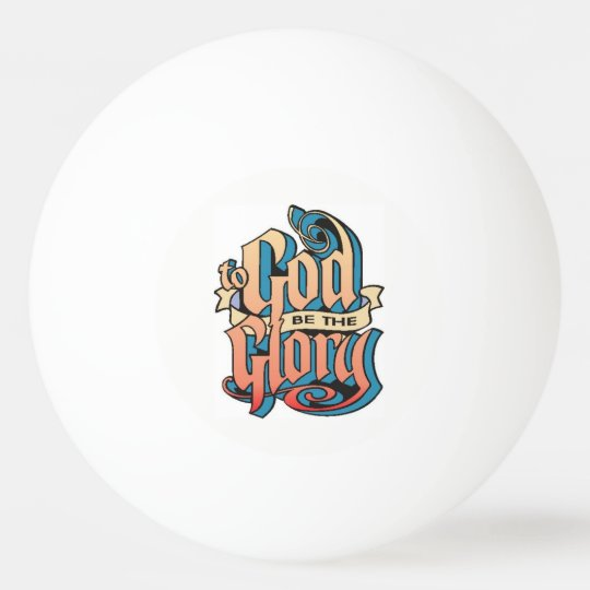 To God be the glory Ping Pong Ball