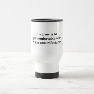 To grow is to get comfortable.. travel mug