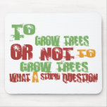 To Grow Trees Mouse Pads
