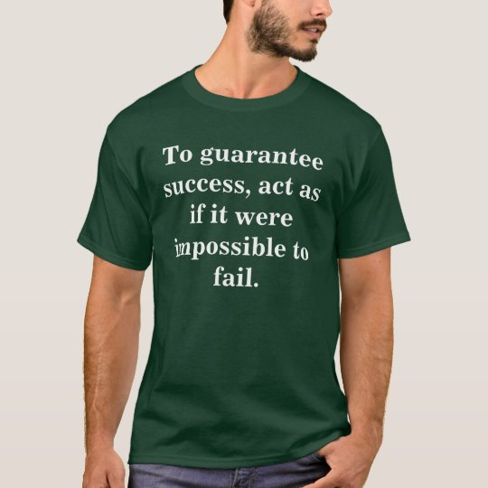 To guarantee success.... T-Shirt