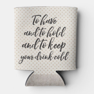 To Have and To Hold Can Coozie