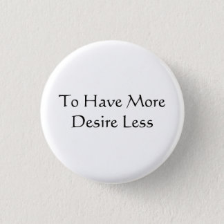 To Have More Desire Less 3 Cm Round Badge