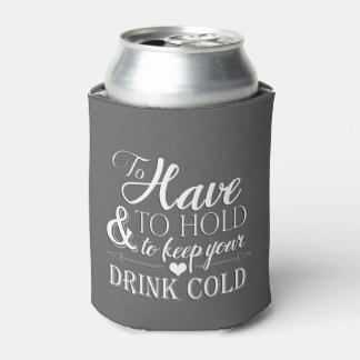 To Have To Hold To Keep Drink Cold Wedding Can Cooler