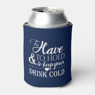 To Have To Hold To Keep Drink Cold Wedding Koozie