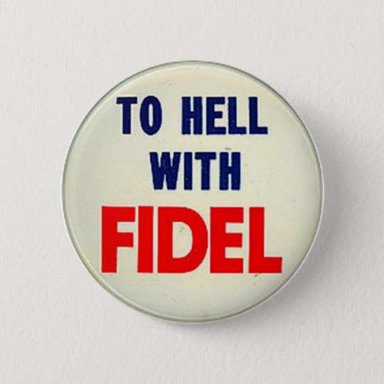 To Hell With Fidel 6 Cm Round Badge