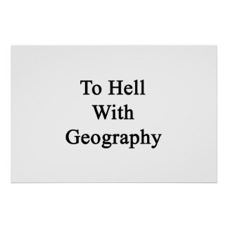 To Hell With Geography Print