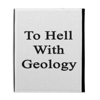 To Hell With Geology iPad Cases