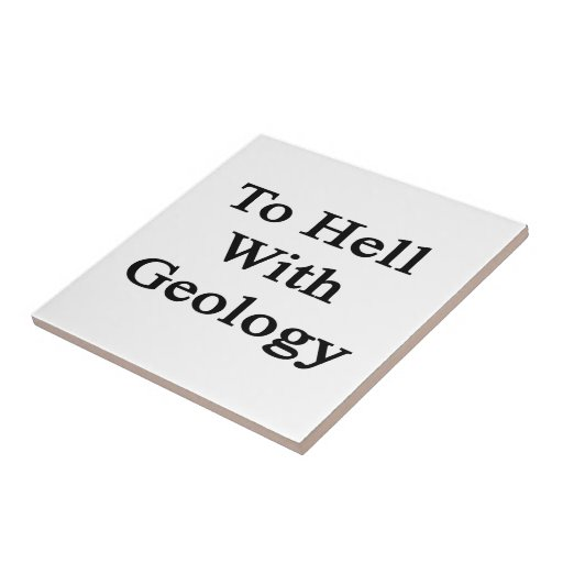 To Hell With Geology Ceramic Tiles