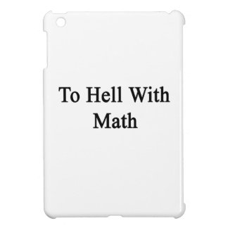 To Hell With Math iPad Mini Cases