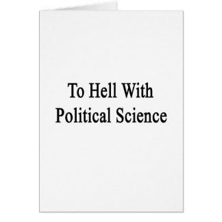 To Hell With Political Science Cards