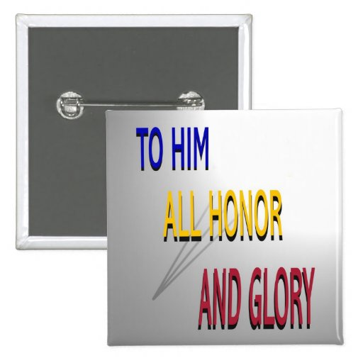 To Him All Honor and Glory Button