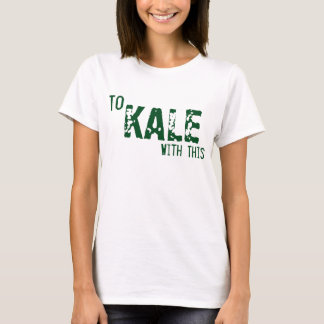 To KALE With This Green Diet Trendy Women's T-Shirt