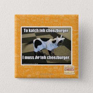 To katch teh cheezburger 15 cm square badge