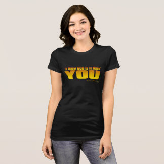 To Know God Is To Know You (TM) T-Shirt