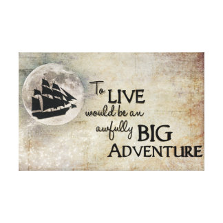 To live would be an awfully BIG Adventure Canvas