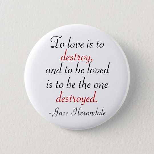 To Love Is To Destroy 6 Cm Round Badge