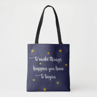 To Make Things Happen You Have To Begin Tote Bag