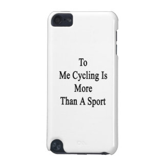 To Me Cycling Is More Than A Sport iPod Touch 5G Covers