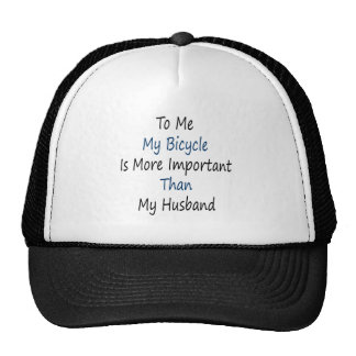 To Me My Bicycle Is More Important Than My Husband Mesh Hats